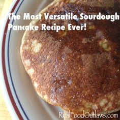The Most Versatile Sourdough Pancake Recipe Ever! - Real Food Outlaws
