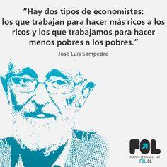 """""""Hay dos tipos de economistas: Los que trabajan para hacer más ricos a los ricos y los que trabajamos para hacer menos pobres a los pobres """" José Luis Sampedro Jose Luis Sampedro, Ecards, Memes, Cl, Electronic Cards, Jokes, E Cards, Meme"""
