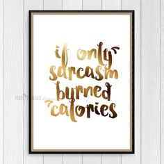 If only sarcasm burned calories JPG print files, 8.5x11 inches, 300 DPI, CMYK, Digital artwork, Wall Art Quotes, Inspirational Print by pixelphoenixdesigns on Etsy