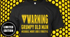 This Limited Edition WARNING Grumpy Old Man shirt will make a great gift for your Grandpa, PaPa, Pops, or for any miserable, moody, rude & forgetful old geezer. Imagine the look on his face when he sees this funny tee, and imagine the laughs everyone will get when he is wearing this hilarious gem. He might be able to fix any problem & he might be a legend in the club, but this will definitely make him the joke of the party!   Order HERE: https://teespring.com/grumpy-old-man