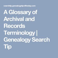 A Glossary of Archival and Records Terminology | Genealogy Search Tip