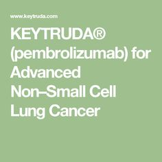 KEYTRUDA® (pembrolizumab) for Advanced Non–Small Cell Lung Cancer