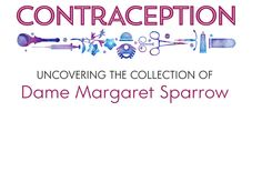 Contraception: Uncovering the collection of Dame Margaret Sparrow