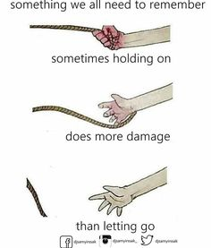 Holding on to something that is not meant for you (or that is hurting you) will just prolong the pain, and increase the damage. Let go.