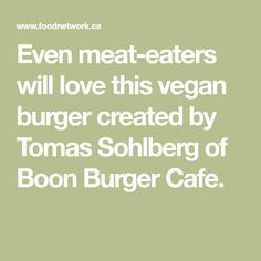 Even meat-eaters will love this vegan burger created by Tomas Sohlberg of Boon Burger Cafe.