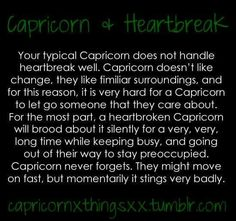 Capricorns do not handle heartbreak well...they brood about it silently for a very long time.