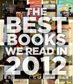 The Best Books We Read In 2012: A list from some excellent lit-world people.
