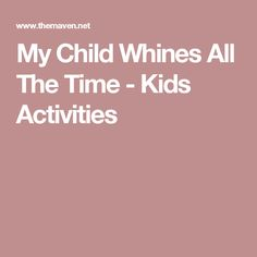 My Child Whines All The Time - Kids Activities