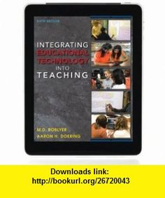 Integrating Educational Technology into Teaching (6th Edition) (9780132612258) Margaret D. Roblyer, Aaron H. Doering , ISBN-10: 0132612259  , ISBN-13: 978-0132612258 ,  , tutorials , pdf , ebook , torrent , downloads , rapidshare , filesonic , hotfile , megaupload , fileserve