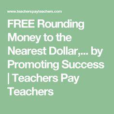 FREE Rounding Money to the Nearest Dollar,... by Promoting Success | Teachers Pay Teachers