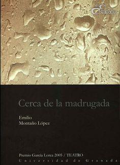 """Cerca de la madrugada"""". Obra finalista en la categoría de teatro de los Premios Federico García Lorca de 2005 organizados por la Universidad de Granada."""