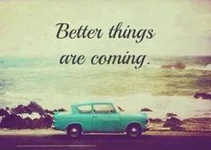 Better things are coming #quote #vintagecar