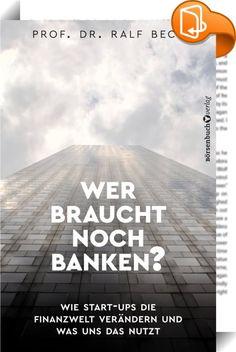 Wer braucht noch Banken? :: Brauchen wir eigentlich noch Banken? Prof. Ralf Beck sagt: eigentlich nicht. Mit den neuen Fintech-Akteuren werden wir unabhängig von teuren und unflexiblen Bankleistungen. Prof. Beck nimmt die Anbieter genau unter die Lupe. Intelligente Start-ups krempeln unser tägliches Leben in immer mehr Bereichen um. Das gilt auch für den Bankensektor. In seinem neuen Buch untersucht Prof. Ralf Beck die Fintech-Branche und stellt fest: Mit ihrer Hilfe können wir uns...