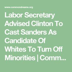 Labor Secretary Advised Clinton To Cast Sanders As Candidate Of Whites To Turn Off Minorities | Common Dreams | Breaking News & Views for the Progressive Community