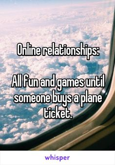 Online relationships:  All fun and games until someone buys a plane ticket.