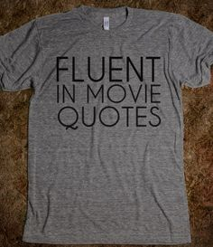 Does this make me tri-lingual?  English. Sarcasm. Movie quotes.