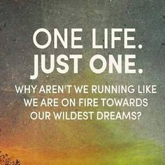 #Travel Thought - One Life.  Run toward your dreams!  #travelnow