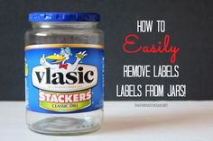 How to Easily Remove a Label From a Jar or Bottle - I love to repurpose glass jars and getting off all the sticky goo that's left after removing the label is now quick & easy.