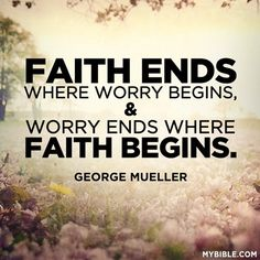 Quote from George Mueller. I need to concentrate more on this and let go of things. Learning to let go. Hard lesson.