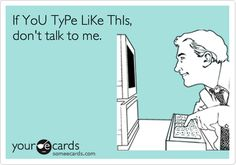 Ecards-- Hahahaha!! Sorry kid, can't take you seriously with that kind of typing.