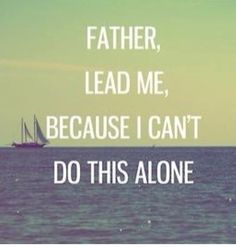 Lead me where I cannot lead myself