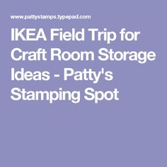 IKEA Field Trip for Craft Room Storage Ideas - Patty's Stamping Spot