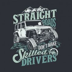 Straight roads dont make skilled drivers. Adventure 4x4, Jeep Decals, Illustration Story, Boys Clothes Style, Car Badges, Badge Logo, Car Posters, Car Sketch, Car Drawings