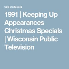 1991 |  Keeping Up Appearances Christmas Specials | Wisconsin Public Television