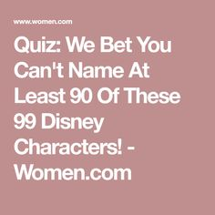 Quiz: We Bet You Can't Name At Least 90 Of These 99 Disney Characters! - Women.com