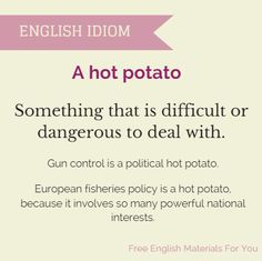 #AHotPotato #idiom #difficult #dangerous