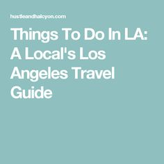 Things To Do In LA: A Local's Los Angeles Travel Guide
