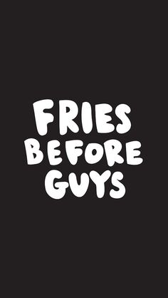 Fries Before Guys iPhone 6 wallpaper