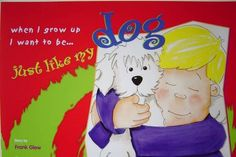 When I Grow Up I Want to be Just Like my Dog by Frank Glew