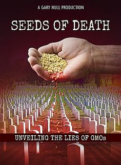 Seeds Of Death – Full Movie. Seeds of Death features the voices and warnings of our world's most vital experts demanding the reassessment of GMOs, including Bruce Lipton, Joseph Mercola, Jeffrey Smith, Vandana Shiva, Ronnie Cummins, Shiv Chopra, Michael Antoniou, Rima Laibow, Arpad Pusztai, organic farmers, and others.