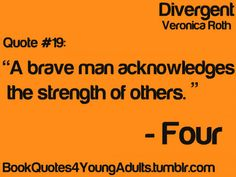 A brave man acknowledges the strength of others. What a great quote! Instead of comparing ourselves to others, learn to genuinely praise others for their strengths. Divergent Trilogy, Divergent Insurgent Allegiant, Divergent Quotes, Insurgent Quotes, Tfios, Ya Books, I Love Books, Good Books, Ya Book Quotes