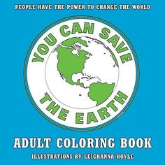 You Can Save the Earth Adult Coloring Book: For Environmental Awareness, Conservation, and Sustainability Adult Coloring, Coloring Books, Conservation, Earth, Canning, Amazon, Places, Adult Colouring In, Vintage Coloring Books
