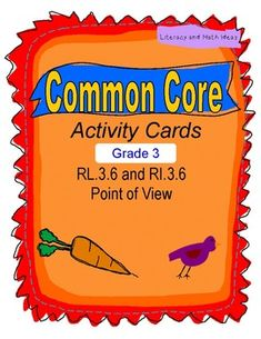 Grade 3 Common Core Reading Point of View Activity Cards.  These 30 activity cards are aligned to the unique requirements of the Grade 3 Common Core Standards.  Students build reasoning skills and learn how to defend their ideas with information from the text.  Realistic fiction, historical fiction, social studies, and science topics are included to build background knowledge as students review these standards.  They TEACH & REVIEW the standards.  Plus, they come with a printable box.$