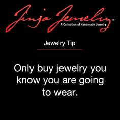 Jewelry tip: You should only buy jewelry you know you are going to wear. What's the fun in buying jewelry you never actually wear? Before purchasing, take the time to think about what other items you would wear with your new jewelry.