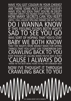 "Do I Wanna Know by Arctic Monkeys - ""...'cause there's this tune I found that makes me think of you somehow and I play it on repeat, until I fall asleep..."""