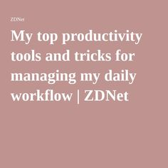 My top productivity tools and tricks for managing my daily workflow | ZDNet