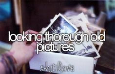 looking through the old photographs