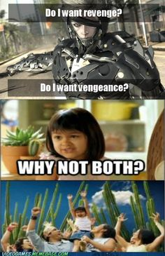 Do I want revengeance? #MetalGearSolid