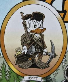 Scrooge McDuck earned his first piece of gold by prospecting in the Klondike.
