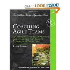 Coaching Agile Teams: A Companion for ScrumMasters, Agile Coaches, and Project Managers in Transition (Addison-Wesley Signature Series (Cohn))  -- by Lyssa Adkins.  Click the picture to read more....