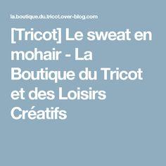 [Tricot] Le sweat en mohair - La Boutique du Tricot et des Loisirs Créatifs