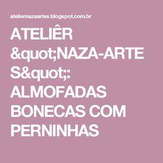 """ATELIÊR """"NAZA-ARTES"""": ALMOFADAS BONECAS COM PERNINHAS"""