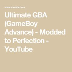 Ultimate GBA (GameBoy Advance) - Modded to Perfection - YouTube