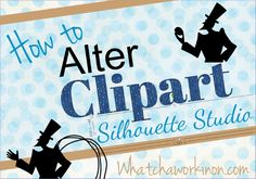 Tutorial - How to Alter Clipart in Silhouette Studio from Whatchaworkinon.com