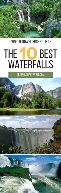 Here is our list of the top ten best waterfalls for your world travel bucket list   Victoria Falls   Yosemite Falls   Jim Jim Falls   Angel Falls   Shoshone Falls   Gullfoss Falls   Kaieteur Falls   Plitvice Waterfall   Cummins Falls   Iguazu Falls  