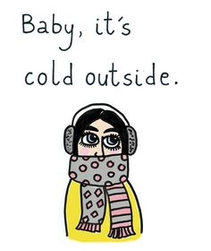 """'Baby, it's cold outside"""", print, B. My Doodle, Its Cold Outside, Holidays And Events, My Drawings, Doodles, Snow, Writing, Baby, Fictional Characters"""